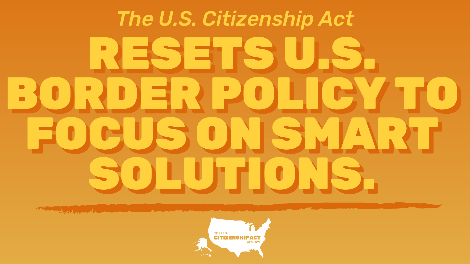 "Orange graphic that says ""The U.S. Citizenship Act resets U.S. border policy to focus on smart solutions"""