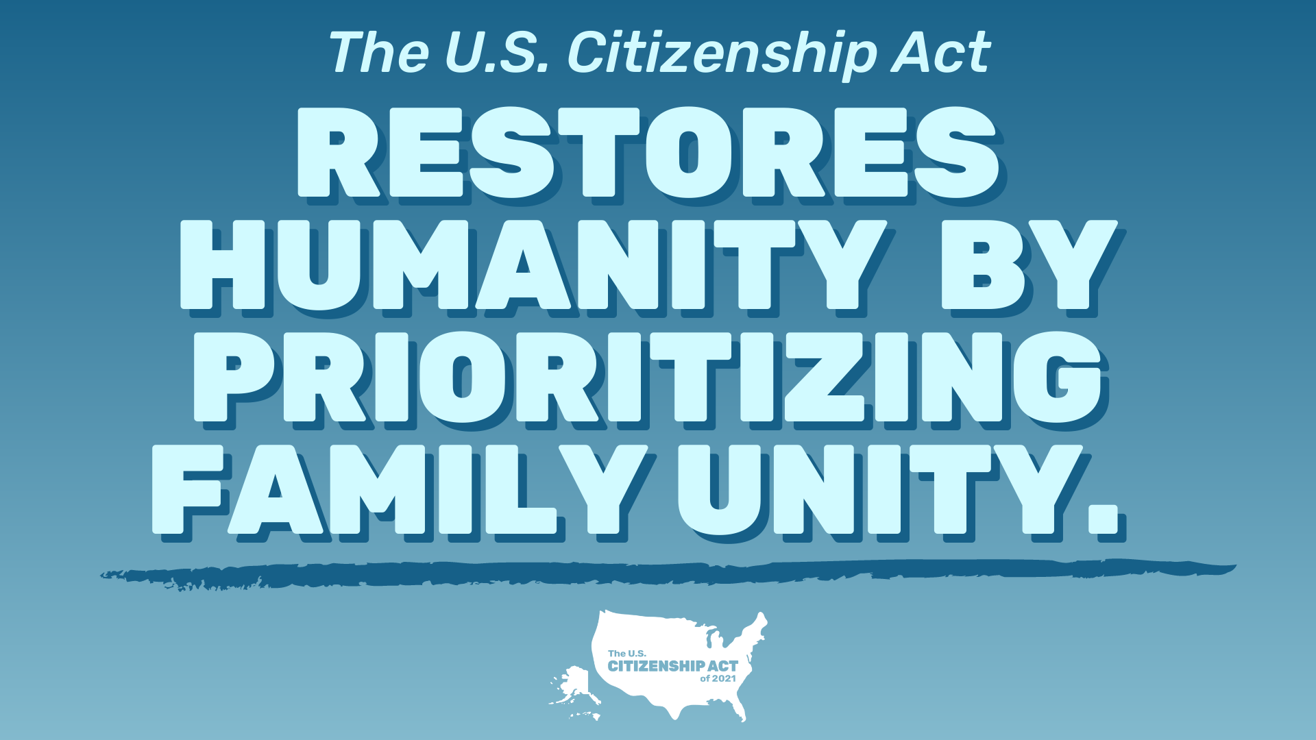 "Dark and light blue graphic that says ""The U.S. Citizenship Act restores humanity by prioritizing family unity"""